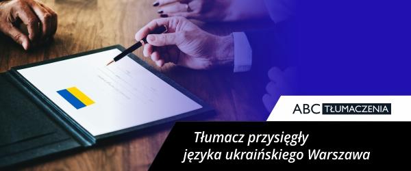 Tłumacz przysięgły języka Ukraińskiego w Warszawie